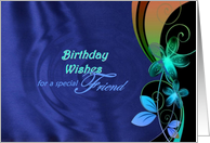 Birthday Wishes - special friend, flowers, swirls card