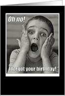 Funny Belated Birthday Card - Oh no! I forgot your birthday! card