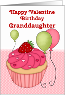 Happy Valentine Birthday Granddaughter, Cupcake and Balloons card
