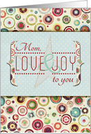 Mom Love and Joy to you Merry and Bright Holidays card