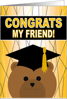 My Friend - Any Graduation Celebration with Cap & Gown Bear card