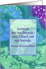 Animals are my friends George Bernard Shaw Quote card