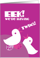 EEK! We're having twins! girls card