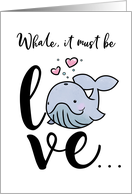 Whale, It Must Be Love, Valentine card