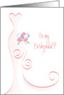 Be my Bridesmaid, with Swirled Pink Dress and Bouquet card