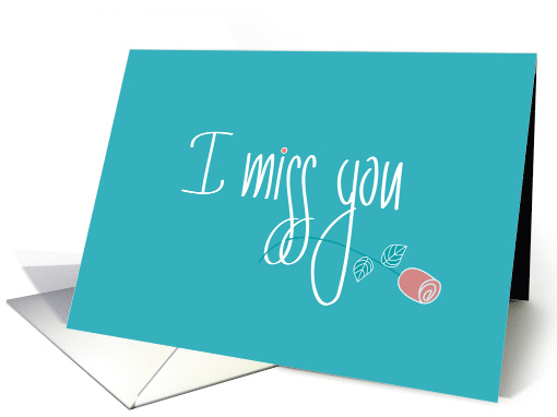 Hand Lettered I miss You, with Long Stem Pink Rose on Teal Green card