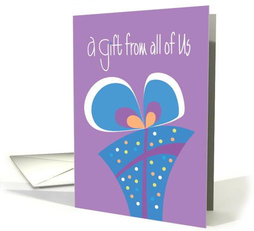 Gift to You from all of Us, Card to Enclose Gift Card or Money card