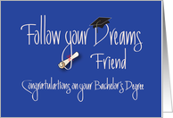 Graduation Bachelor's Degree for Friend, Follow Your Dreams card