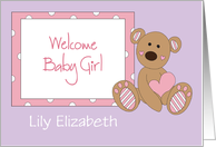 Welcome Baby Girl, with Custom Name & Stuffed Bear & Heart card