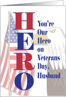 Veterans Day Hero for Husband, You're My Hero with Flag & Eagle card