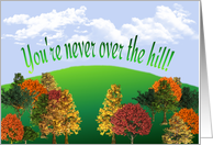 You're Never Over the Hill - Over the Hill Birthday card