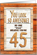 Happy 45th Birthday Humorous Tree Humor Wood Effect Funny card