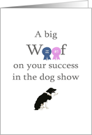 Congratulations on success in dog show, a big woof card