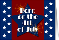 Born on the 4th of July, Red White and Blue Stars and Fireworks card