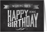 Wishing you a Happy Freaking Birthday Chalkboard Art card