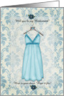 Will You Be My Brides Maid? here is your dress hope it fits card