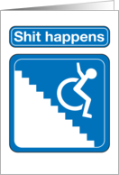 Shit Happens Wheelchair on Stairs Funny Birthday Card