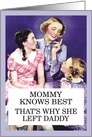 Vintage Mommy Knows Best Left Daddy Funny Card for Mother's Day card
