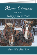 Merry Christmas and Happy New Year, For my Mother, Draft Horses card