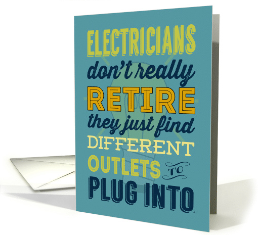 Electricians Don't Really Retire They Find Different Outlets card