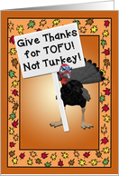 Give Thanks for TOFU! Not Turkey! Just saying I'd be mighty THANKFUL card