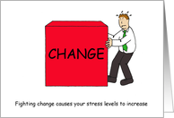 Fighting Change Causes Stress Levels to Increase, Cartoon. card