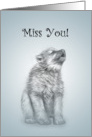 Miss You Wolf Pup Howl I Do Without You? Card