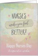 Nurses Day to Co-worker, Nurses make you feel better card