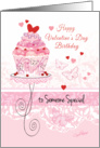 Valentine's Day Birthday to Someone Special - Cupcake on stand card