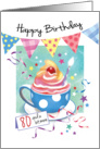Birthday, 80 Plus - Cupcake in Cup, Bunting & Streamers card