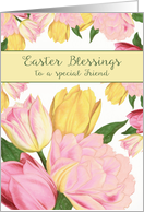 To a special Friend, Easter Blessings, Tulips card