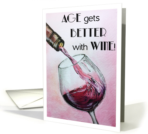 Happy Birthday - Age Gets Better with Wine card (1456170)