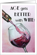 Happy Birthday - Age Gets Better with Wine card