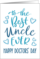 Best Uncle, Ever, Happy Doctors' Day, Blue, Hand Lettering card