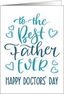 Best Father Ever, Happy Doctors' Day, Blue, Hand Lettering card