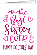 Best Sister Ever, Happy Doctors' Day, Pink, Hand Lettering card