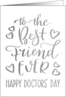 Best Friend Ever, Happy Doctors' Day, Faux Silver, Hand Lettering card