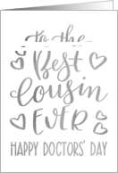 Best Cousin Ever, Happy Doctors' Day, Faux Silver, Hand Lettering card