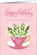 OUR Employee Happy Birthday with Pink Teacup of Lily of the Valley card
