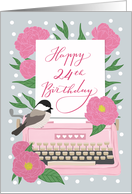 Happy 24th Birthday with Typewriter, Chickadee Bird and Pink Flowers card
