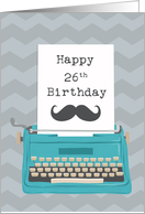 Happy 26th Birthday with Typewriter Moustache & Zig Zag Background card