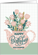 Happy Birthday Egg Donor with Pink Polka Dot Teapot of Flowers card