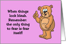 Encouragement Card Only Thing To Fear Is Fear Itself! And Spiders card
