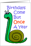 Cartoon Snail Saying Birthdays Come But Once a Year card
