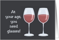 Humorous Getting Older Birthday Card At Your Age You Need Glasses card