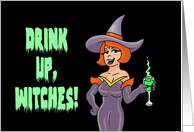 Humorous Adult Halloween Card Drink Up, Witches! card