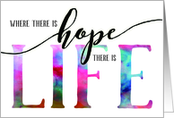 Cancer Encouragement – Where there is Hope there is Life card