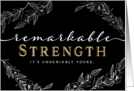 Encouragement For Her – Remarkable Strength is Yours! card