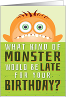Belated Birthday, Funny - What Kind of Monster is Late? card