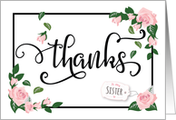 Sister Thanks - Elegant Calligraphy with Pink Roses and Greenery card